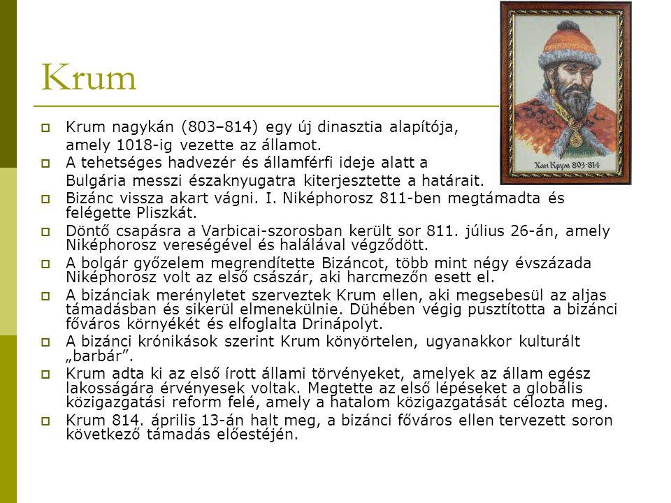 Krum Krum nagykán (803–814) egy új dinasztia alapítója,