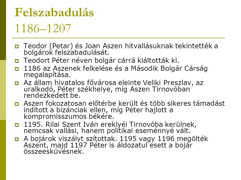 Felszabadulás 1186–1207 Teodor (Petar) és Joan Aszen hitvallásuknak tekintették a bolgárok felszabadulását.