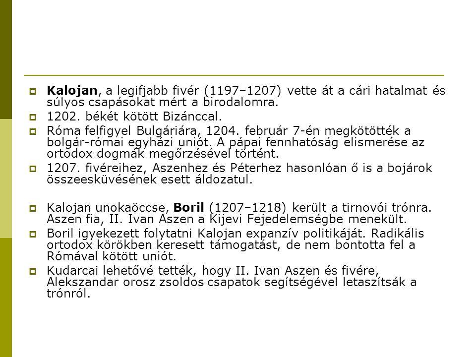 Kalojan, a legifjabb fivér (1197–1207) vette át a cári hatalmat és súlyos csapásokat mért a birodalomra.