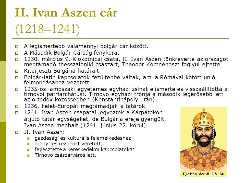 II. Ivan Aszen cár (1218–1241) A legismertebb valamennyi bolgár cár között. A Második Bolgár Cárság fénykora.