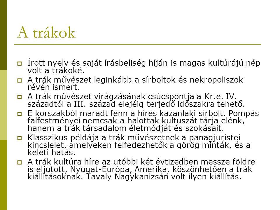 A trákok Írott nyelv és saját írásbeliség híján is magas kultúrájú nép volt a trákoké.
