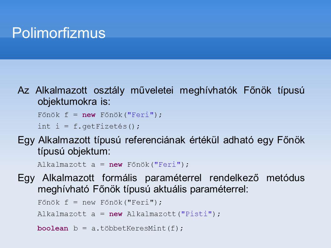 Polimorfizmus Az Alkalmazott osztály műveletei meghívhatók Főnök típusú objektumokra is: Főnök f = new Főnök( Feri );