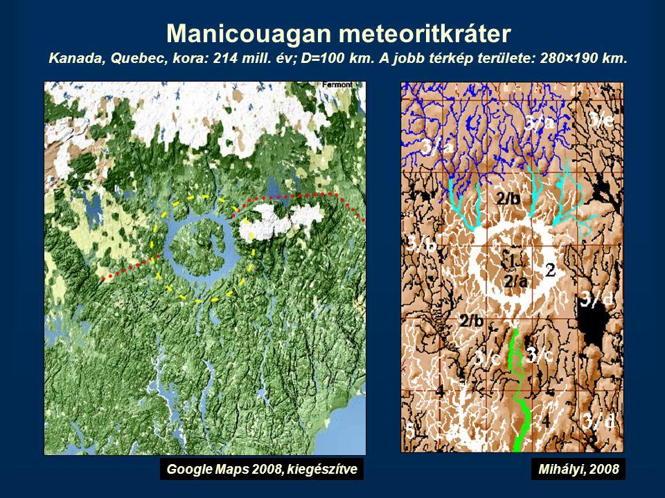 Manicouagan meteoritkráter Kanada, Quebec, kora: 214 mill. év; D=100 km. A jobb térkép területe: 280×190 km.