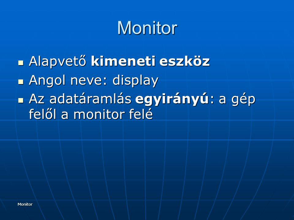 Monitor Alapvető kimeneti eszköz Angol neve: display