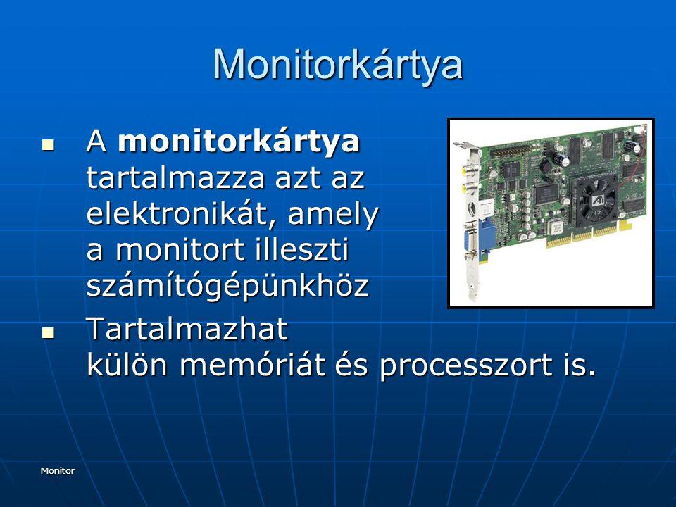Monitorkártya A monitorkártya tartalmazza azt az elektronikát, amely a monitort illeszti számítógépünkhöz.