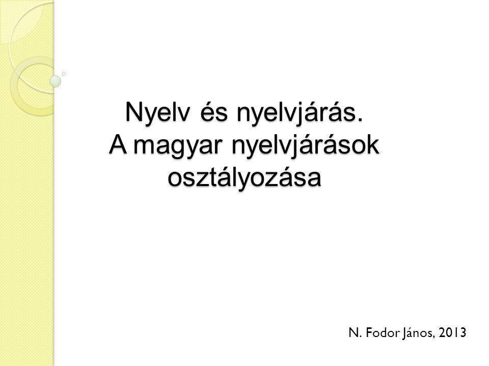 Nyelv és nyelvjárás. A magyar nyelvjárások osztályozása