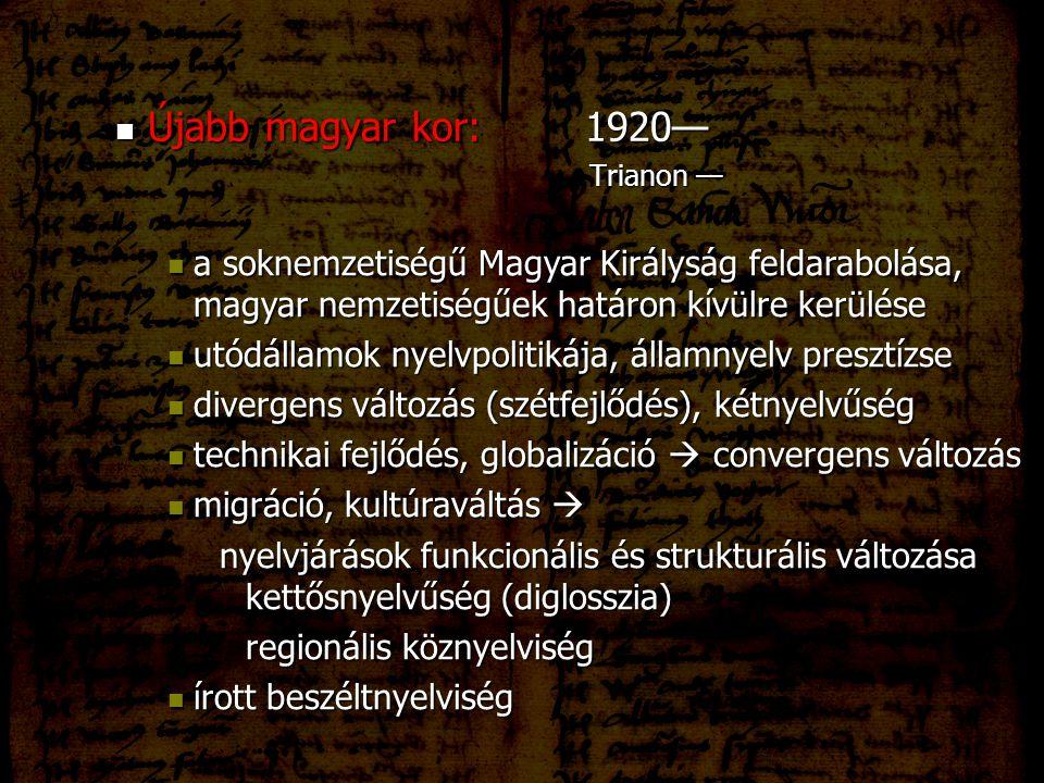 Újabb magyar kor: 1920— Trianon — a soknemzetiségű Magyar Királyság feldarabolása, magyar nemzetiségűek határon kívülre kerülése.