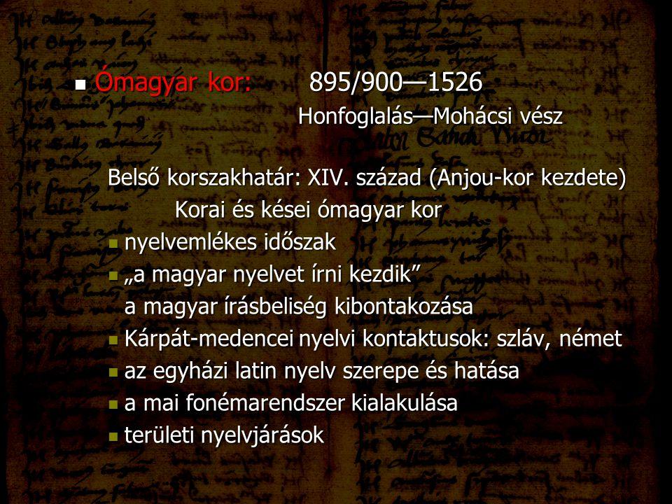 Ómagyar kor: 895/900—1526 Honfoglalás—Mohácsi vész