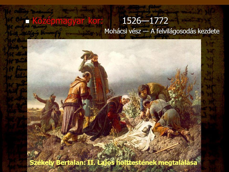Középmagyar kor: 1526—1772 Mohácsi vész — A felvilágosodás kezdete
