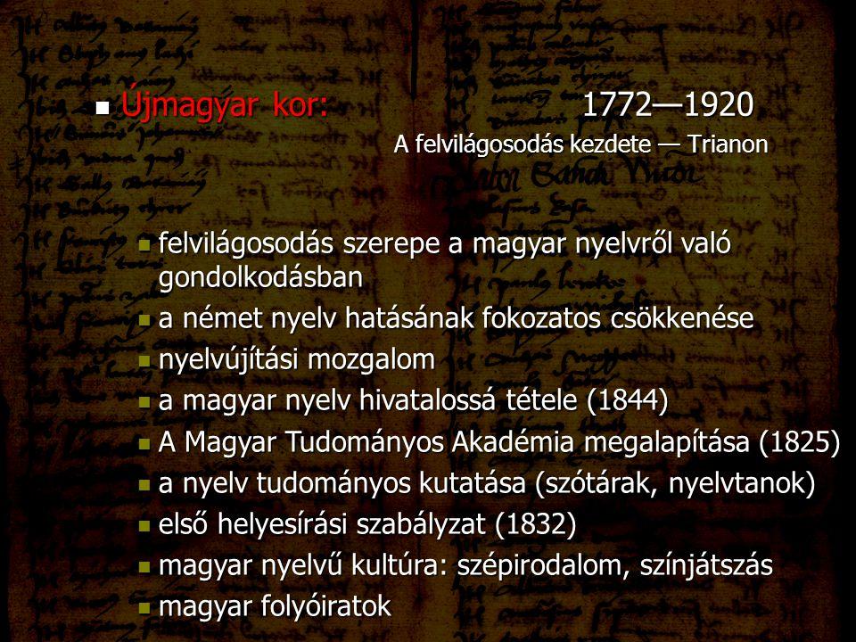 Újmagyar kor: 1772—1920 A felvilágosodás kezdete — Trianon. felvilágosodás szerepe a magyar nyelvről való gondolkodásban.