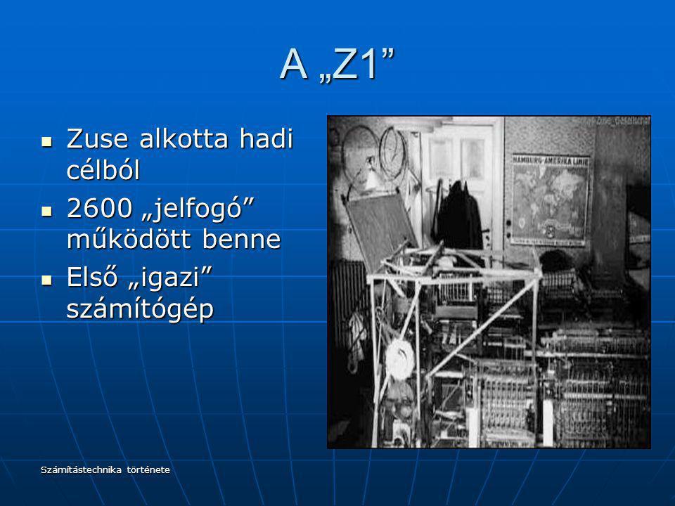 """A """"Z1 Zuse alkotta hadi célból 2600 """"jelfogó működött benne"""