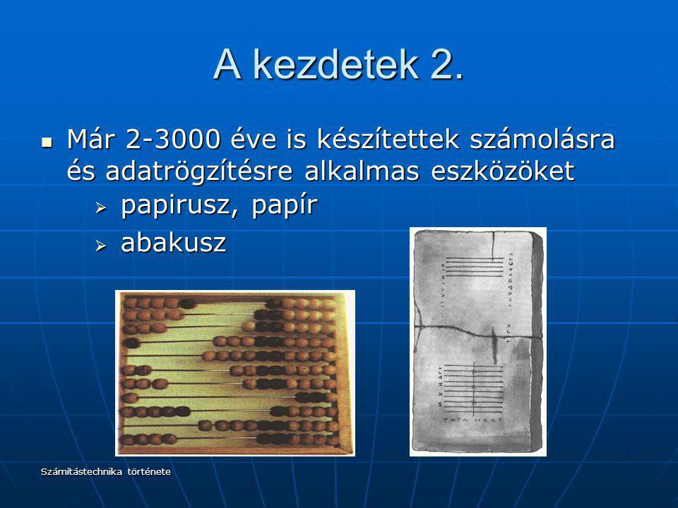 A kezdetek 2. Már 2-3000 éve is készítettek számolásra és adatrögzítésre alkalmas eszközöket. papirusz, papír.