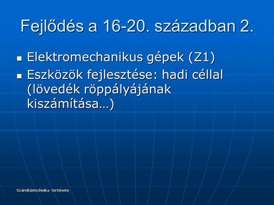 Fejlődés a 16-20. században 2. Elektromechanikus gépek (Z1)