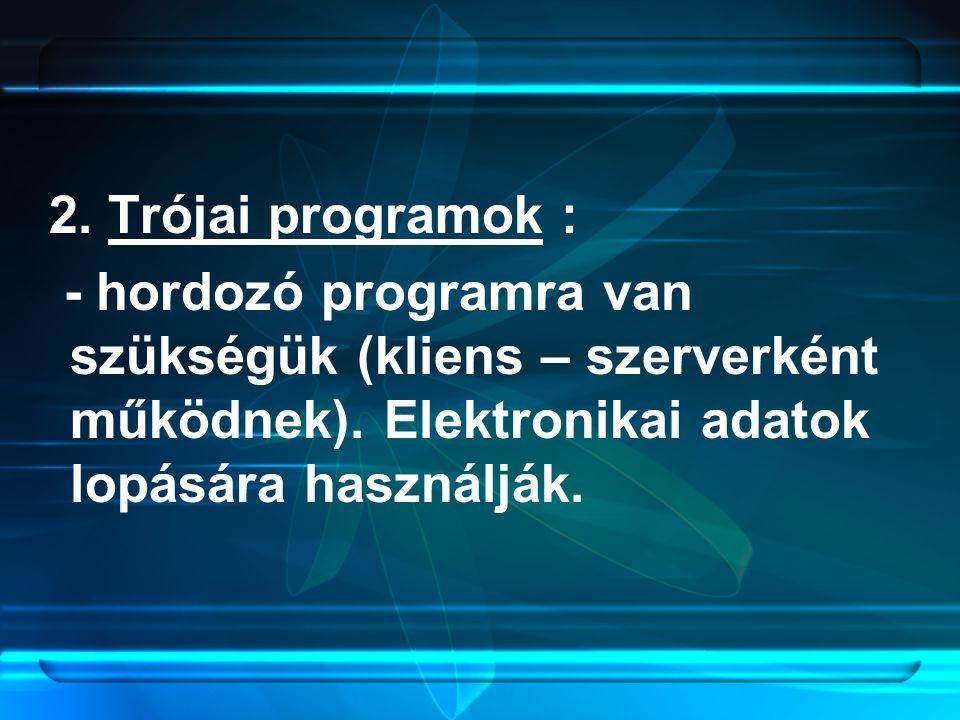 2. Trójai programok : - hordozó programra van szükségük (kliens – szerverként működnek).