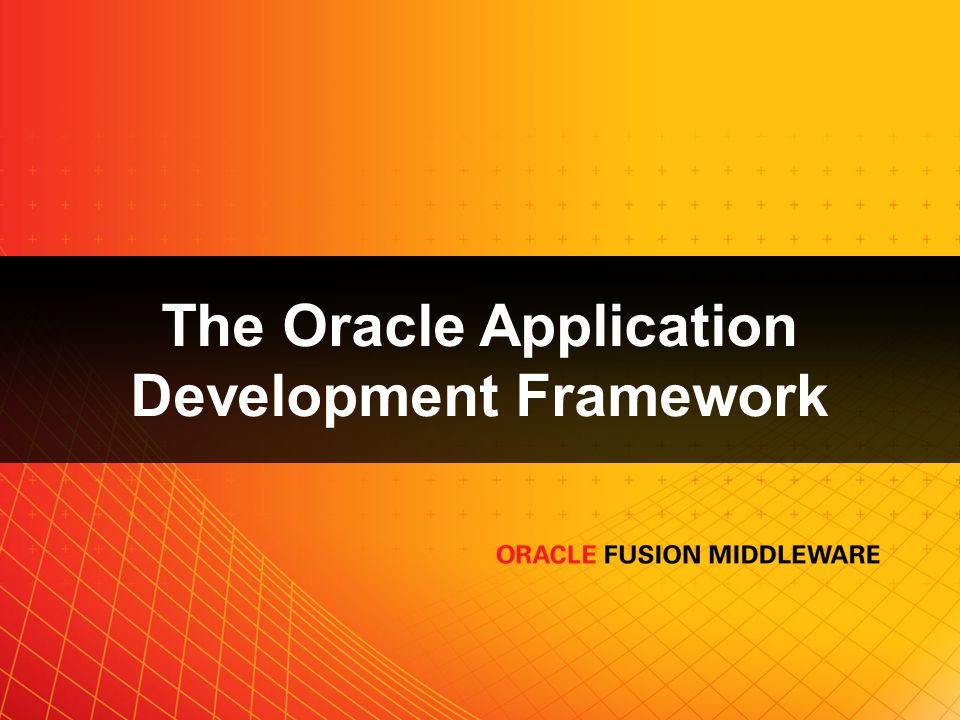 The Oracle Application Development Framework