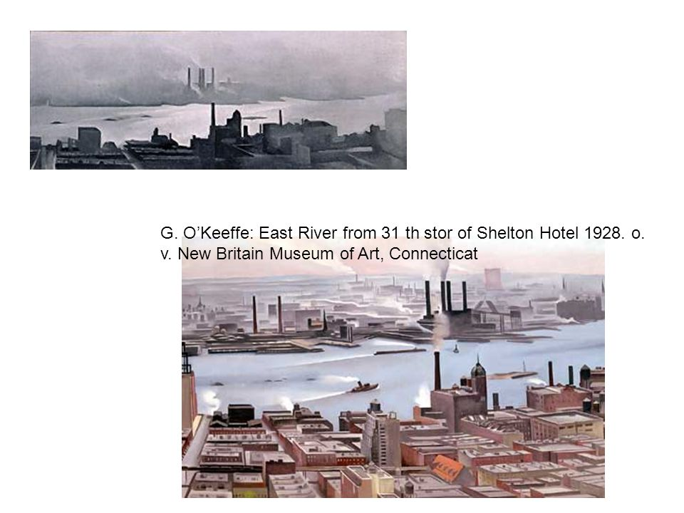 G. O'Keeffe: East River from 31 th stor of Shelton Hotel 1928. o. v