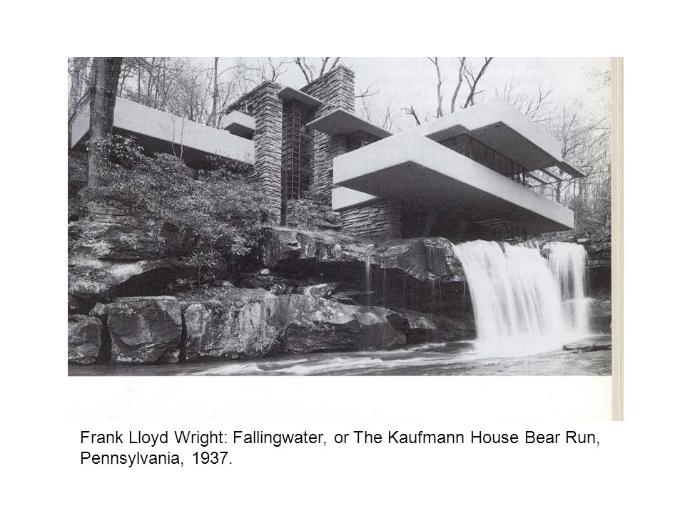 Frank Lloyd Wright: Fallingwater, or The Kaufmann House Bear Run, Pennsylvania, 1937.