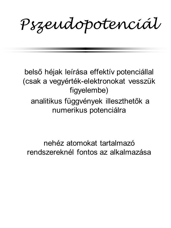 Pszeudopotenciál belső héjak leírása effektív potenciállal (csak a vegyérték-elektronokat vesszük figyelembe)