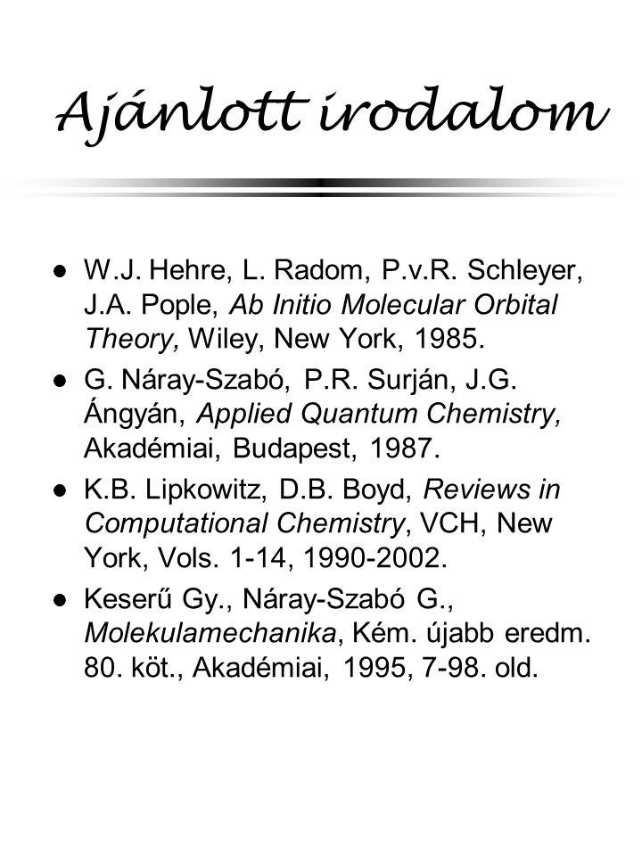 Ajánlott irodalom W.J. Hehre, L. Radom, P.v.R. Schleyer, J.A. Pople, Ab Initio Molecular Orbital Theory, Wiley, New York, 1985.