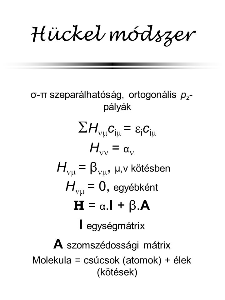 Hückel módszer Hci = ici H = α H = β, μ,ν kötésben