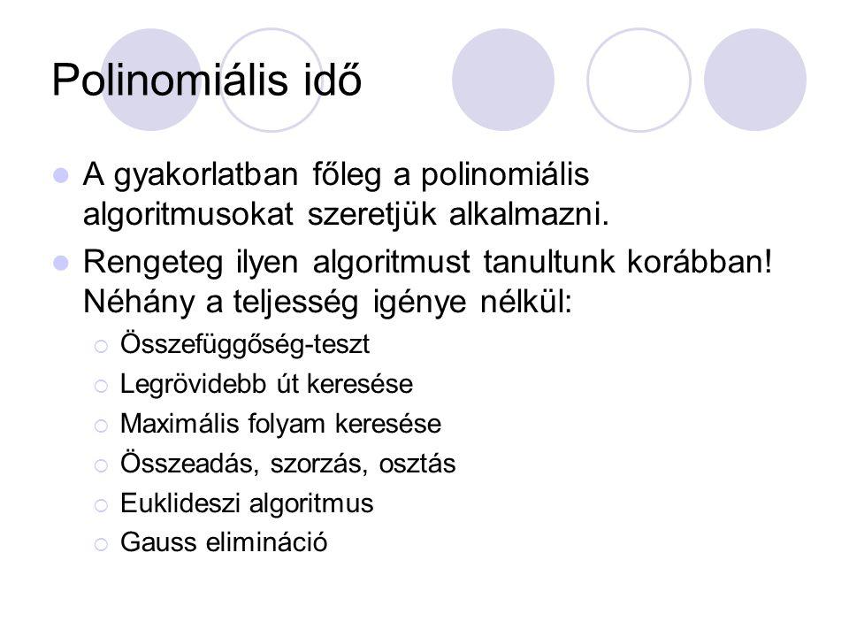 Polinomiális idő A gyakorlatban főleg a polinomiális algoritmusokat szeretjük alkalmazni.