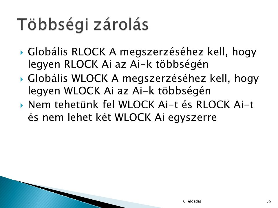 Többségi zárolás Globális RLOCK A megszerzéséhez kell, hogy legyen RLOCK Ai az Ai-k többségén.