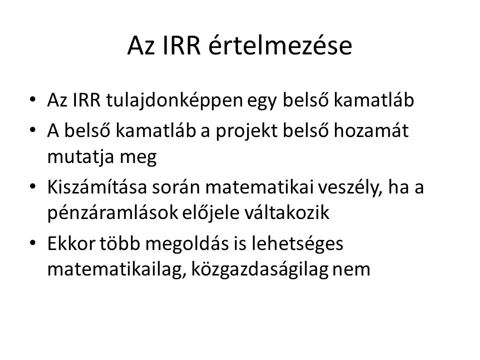 Az IRR értelmezése Az IRR tulajdonképpen egy belső kamatláb