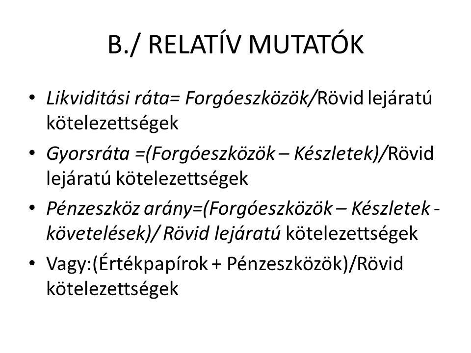 B./ RELATÍV MUTATÓK Likviditási ráta= Forgóeszközök/Rövid lejáratú kötelezettségek.
