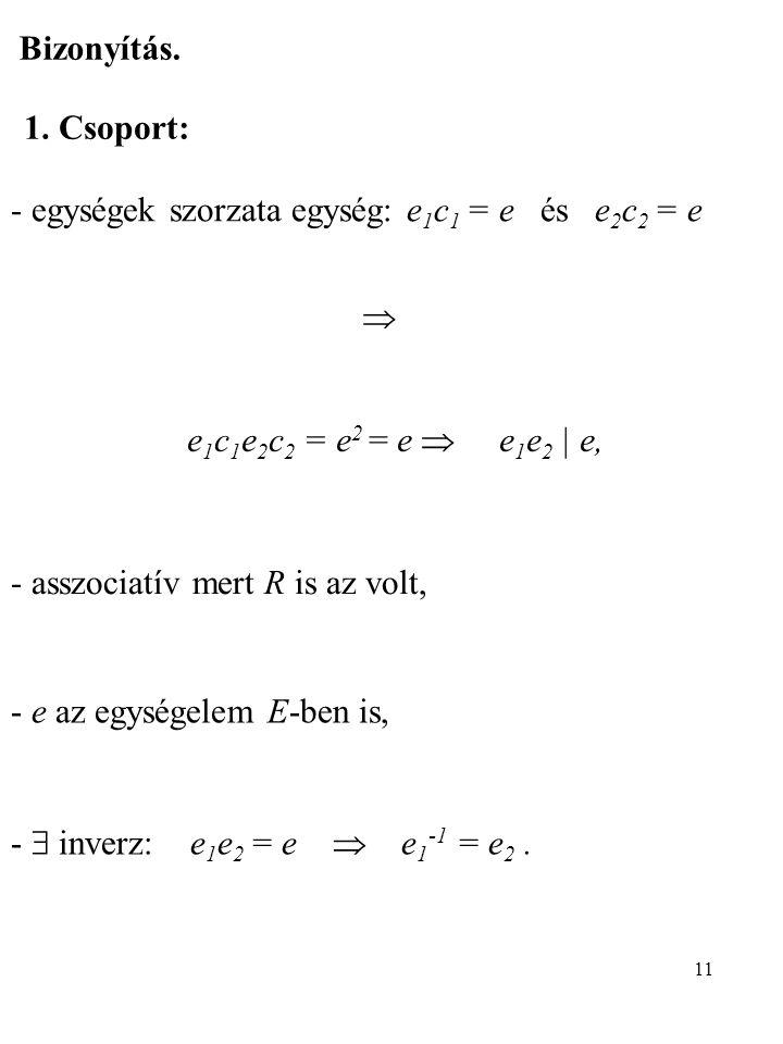 Bizonyítás. 1. Csoport: - egységek szorzata egység: e1c1 = e és e2c2 = e.  e1c1e2c2 = e2 = e  e1e2 | e,
