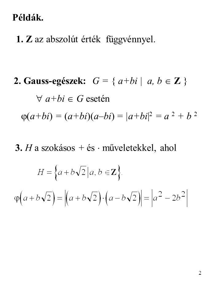 Példák. 1. Z az abszolút érték függvénnyel. 2. Gauss-egészek: G = { a+bi | a, b  Z }  a+bi  G esetén.