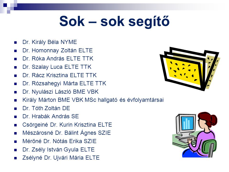Sok – sok segítő Dr. Király Béla NYME Dr. Homonnay Zoltán ELTE