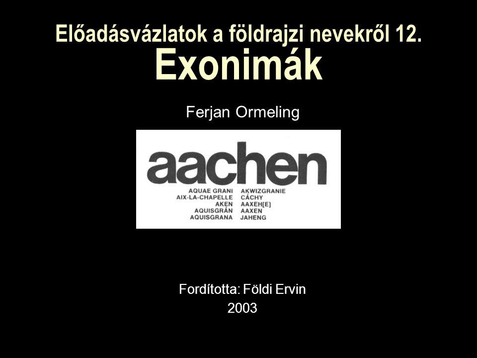 Előadásvázlatok a földrajzi nevekről 12. Exonimák