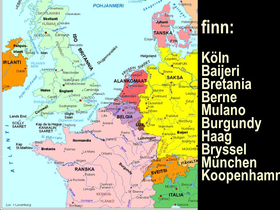 finn: Köln Baijeri Bretania Berne Mulano Burgundy Haag Bryssel München Koopenhamn