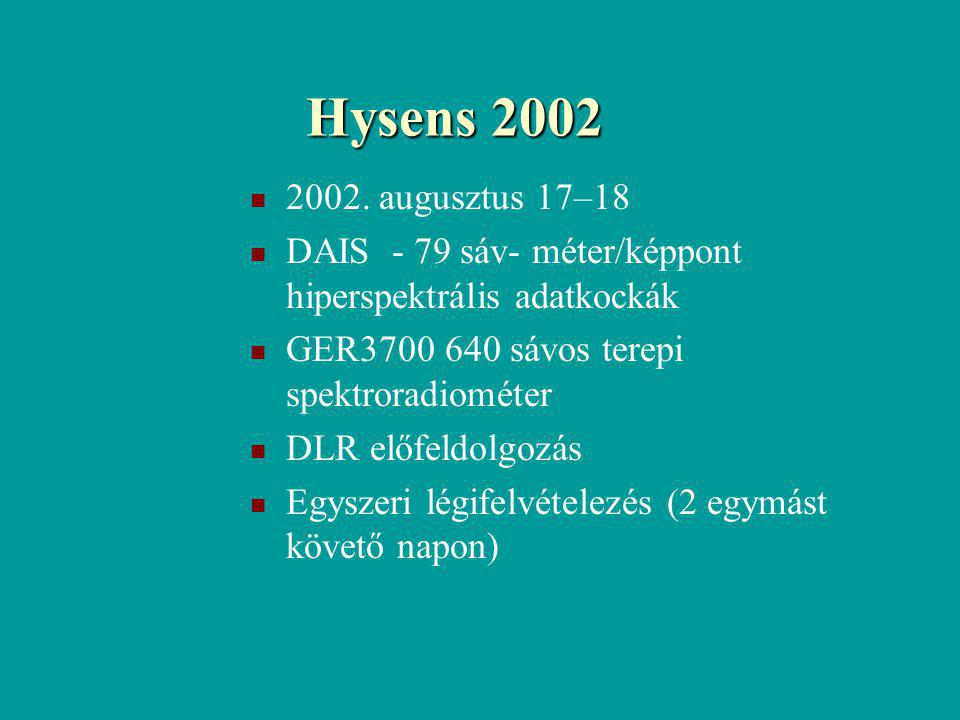 Hysens 2002 2002. augusztus 17–18. DAIS - 79 sáv- méter/képpont hiperspektrális adatkockák. GER3700 640 sávos terepi spektroradiométer.