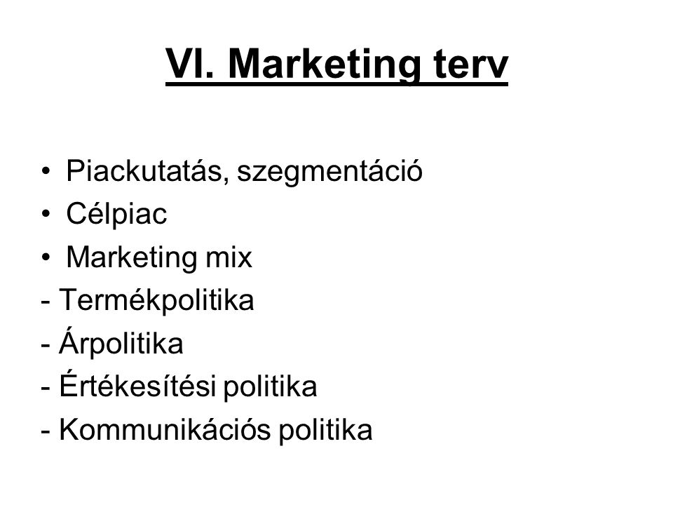 VI. Marketing terv Piackutatás, szegmentáció Célpiac Marketing mix