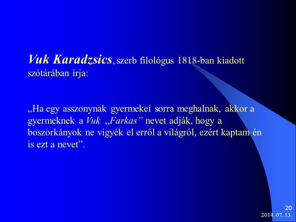 Vuk Karadzsics, szerb filológus 1818-ban kiadott szótárában írja: