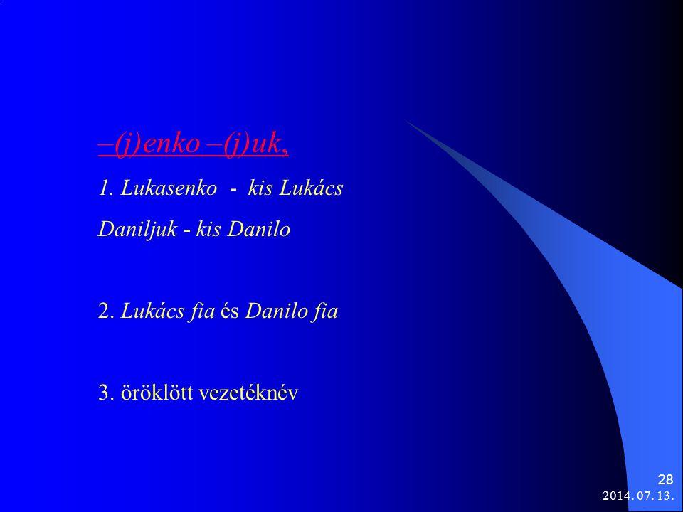 –(j)enko –(j)uk, 1. Lukasenko - kis Lukács Daniljuk - kis Danilo