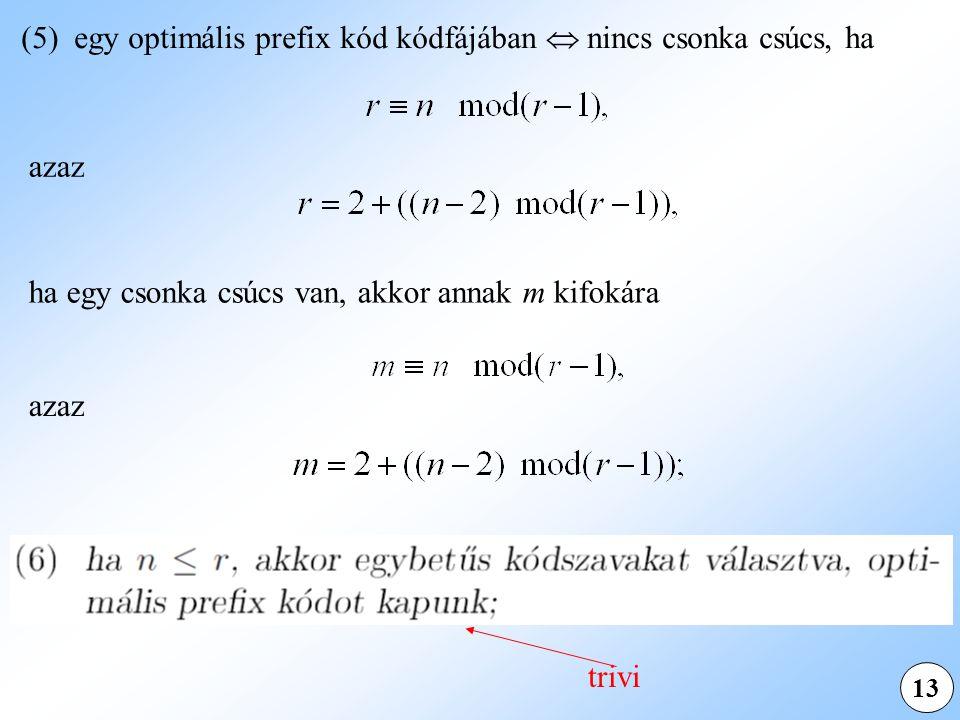 (5) egy optimális prefix kód kódfájában  nincs csonka csúcs, ha