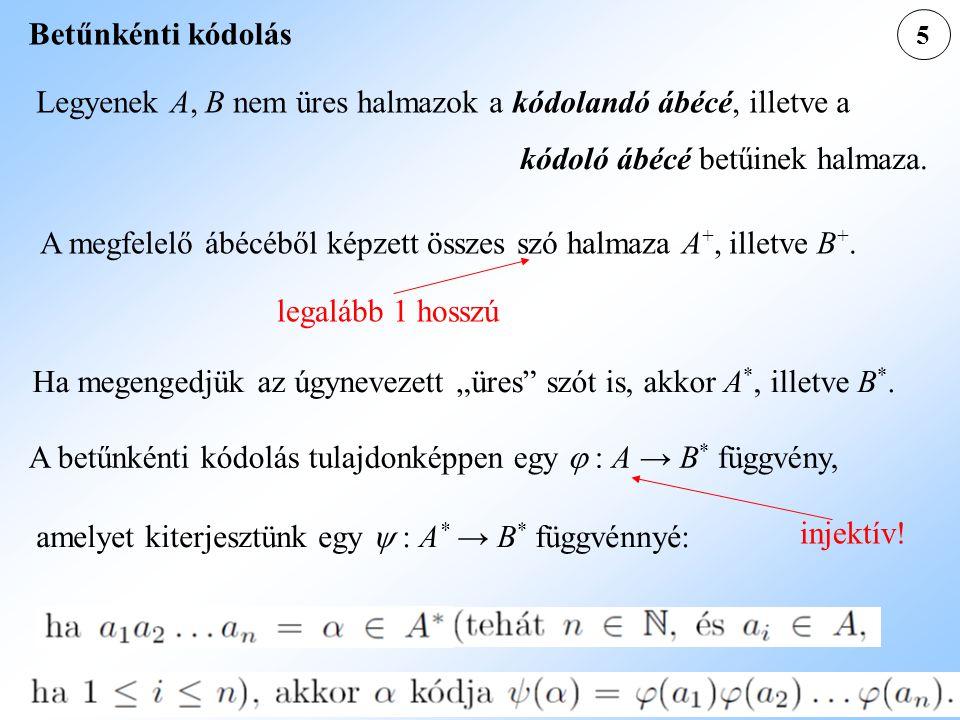 Legyenek A, B nem üres halmazok a kódolandó ábécé, illetve a