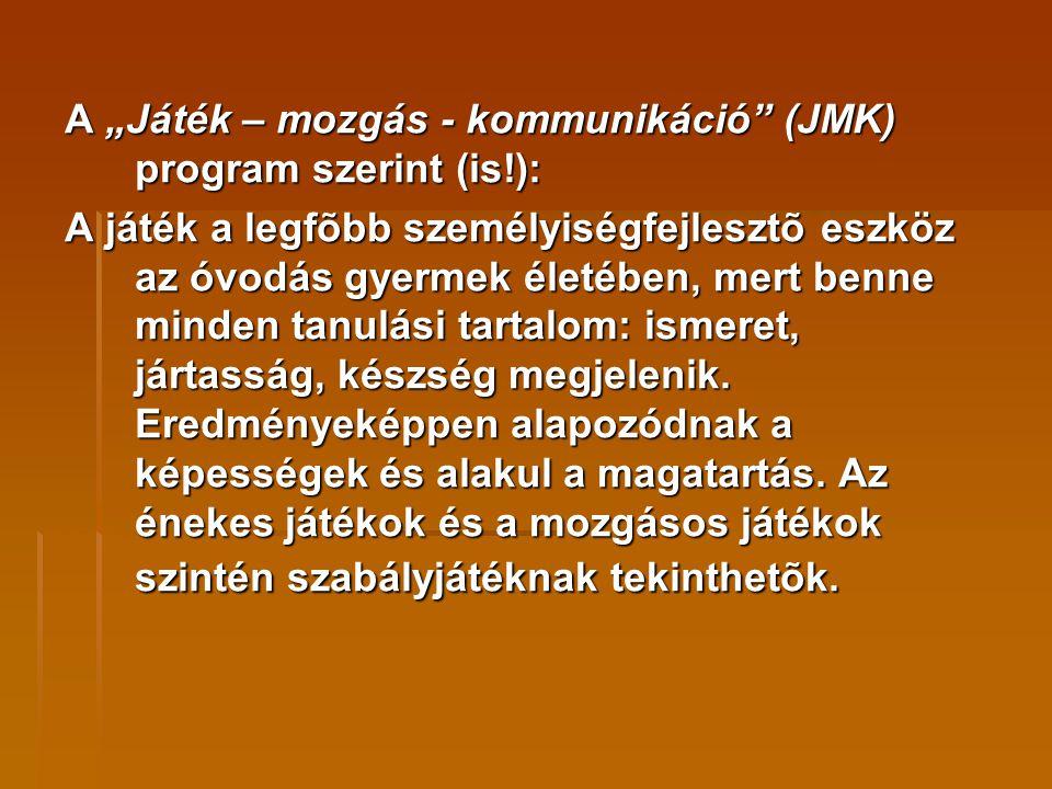 """A """"Játék – mozgás - kommunikáció (JMK) program szerint (is!):"""