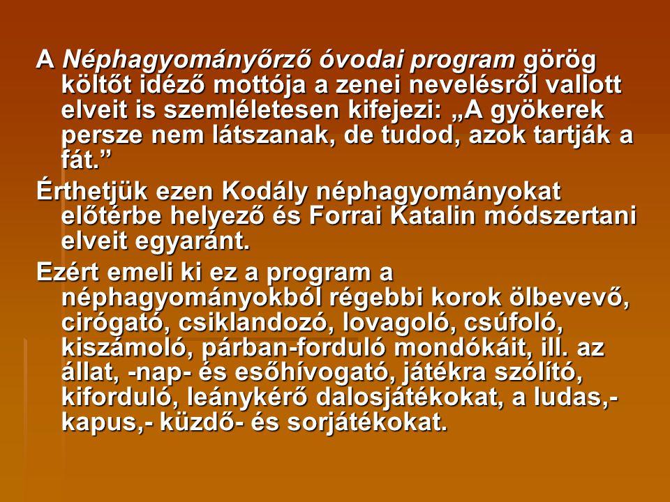 """A Néphagyományőrző óvodai program görög költőt idéző mottója a zenei nevelésről vallott elveit is szemléletesen kifejezi: """"A gyökerek persze nem látszanak, de tudod, azok tartják a fát."""