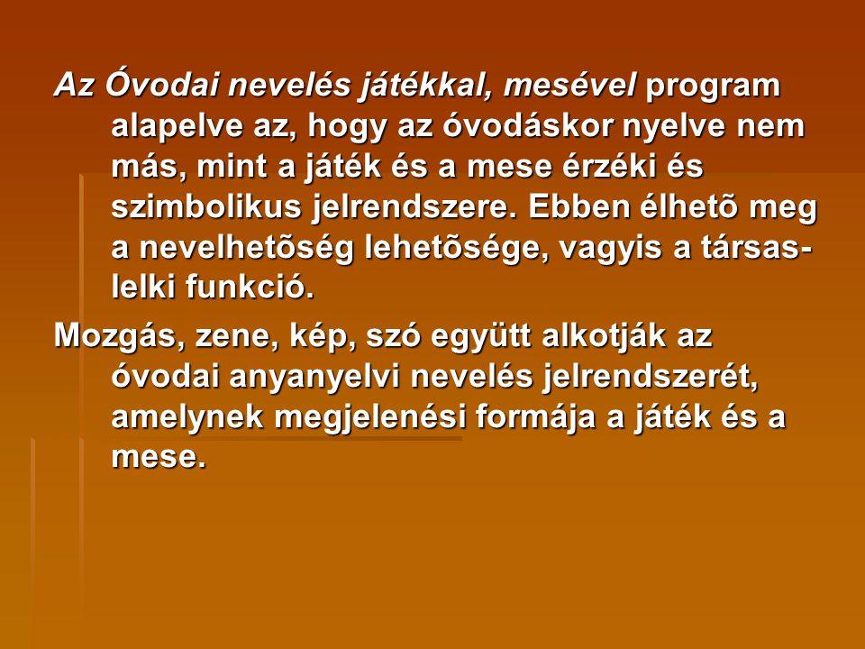Az Óvodai nevelés játékkal, mesével program alapelve az, hogy az óvodáskor nyelve nem más, mint a játék és a mese érzéki és szimbolikus jelrendszere. Ebben élhetõ meg a nevelhetõség lehetõsége, vagyis a társas-lelki funkció.