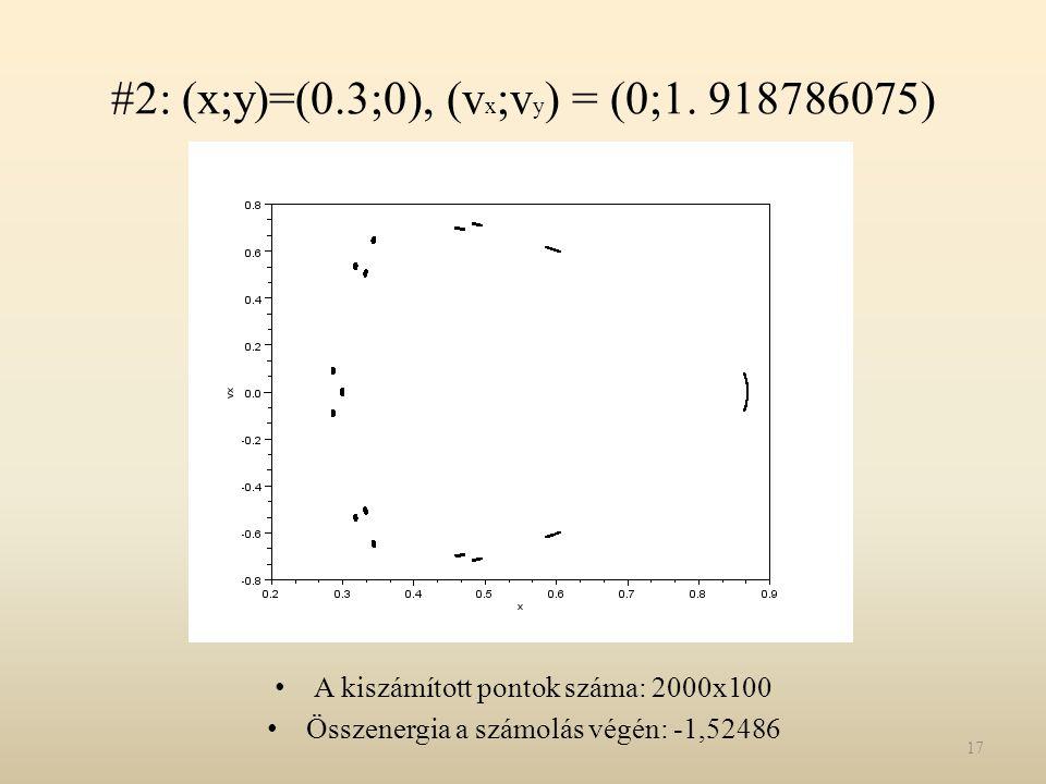 #2: (x;y)=(0.3;0), (vx;vy) = (0;1. 918786075)