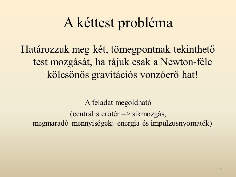 A kéttest probléma Határozzuk meg két, tömegpontnak tekinthető test mozgását, ha rájuk csak a Newton-féle kölcsönös gravitációs vonzóerő hat!