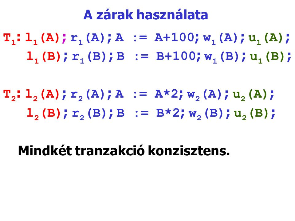A zárak használata T1: l1(A); r1(A); A := A+100; w1(A); u1(A); l1(B); r1(B); B := B+100; w1(B); u1(B);