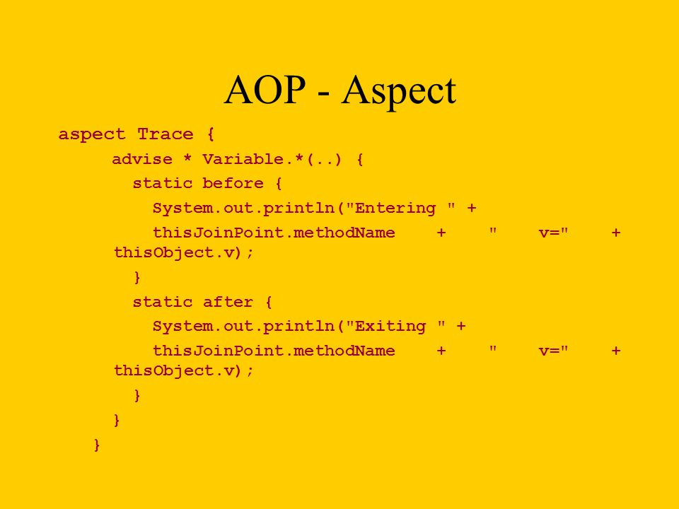 AOP - Aspect aspect Trace { advise * Variable.*(..) { static before {