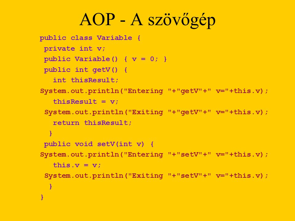 AOP - A szövőgép public class Variable { private int v;
