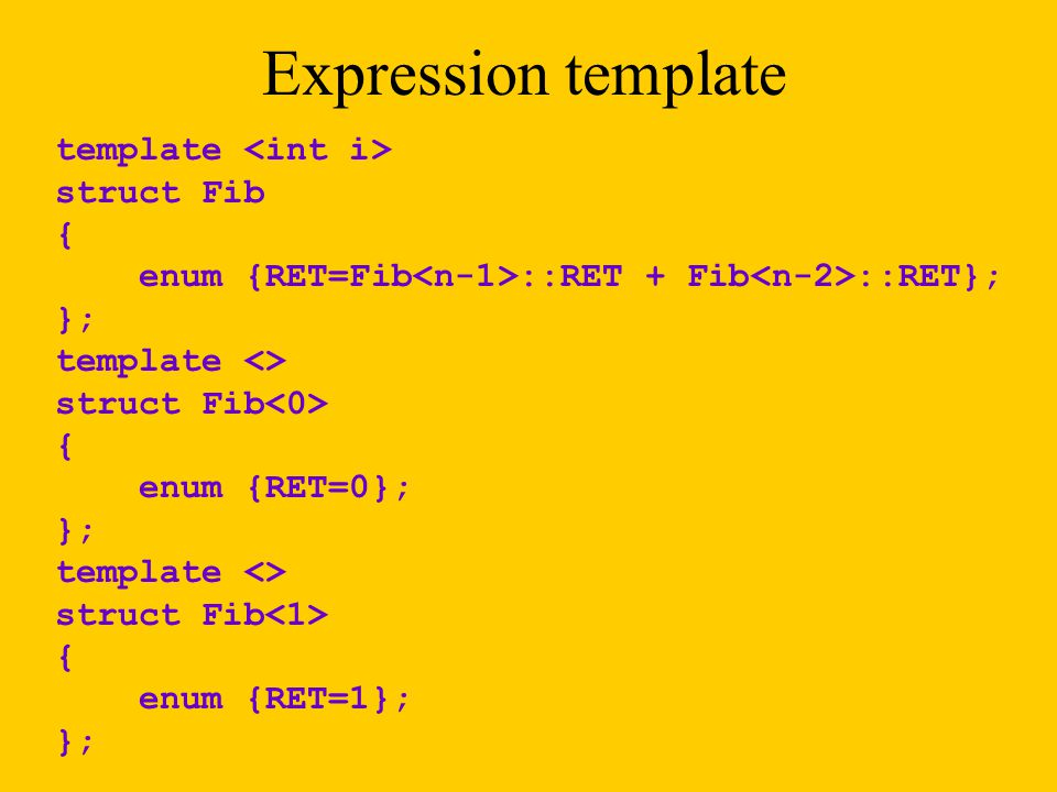 Expression template template <int i> struct Fib {