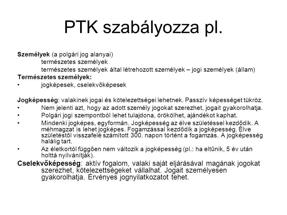 PTK szabályozza pl. Személyek (a polgári jog alanyai) természetes személyek.
