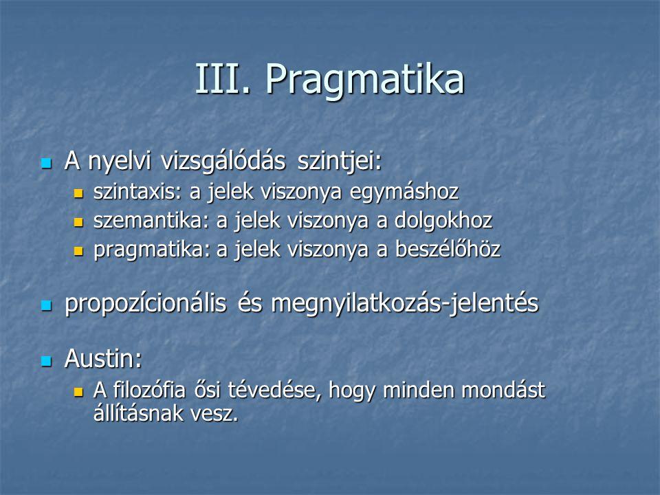 III. Pragmatika A nyelvi vizsgálódás szintjei: